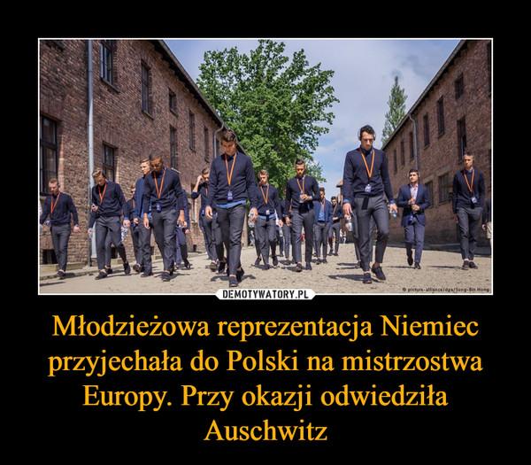 Młodzieżowa reprezentacja Niemiec przyjechała do Polski na mistrzostwa Europy. Przy okazji odwiedziła Auschwitz –