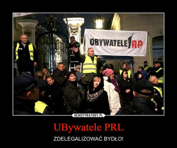 UBywatele PRL – ZDELEGALIZOWAĆ BYDŁO!