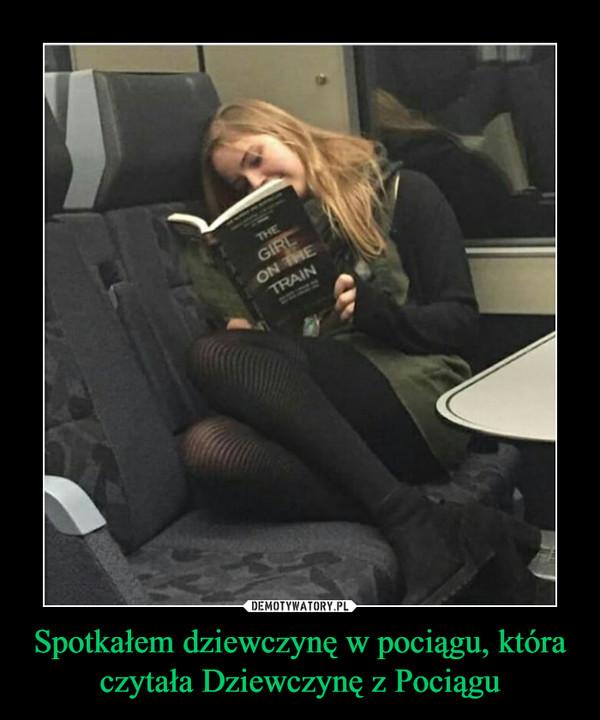 Spotkałem dziewczynę w pociągu, która czytała Dziewczynę z Pociągu –  GIRL ON THE TRAIN