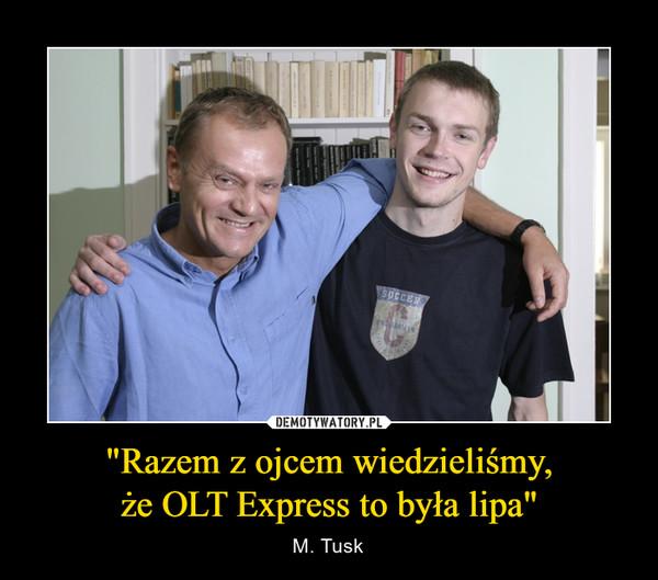 """""""Razem z ojcem wiedzieliśmy,że OLT Express to była lipa"""" – M. Tusk"""
