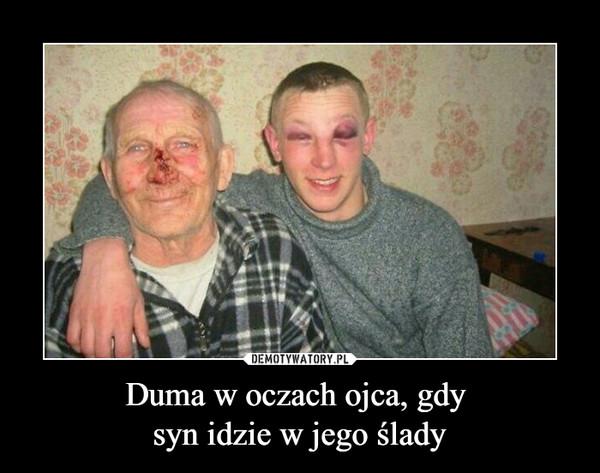 Duma w oczach ojca, gdy syn idzie w jego ślady –