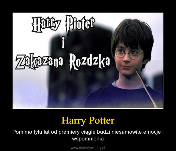 Harry Potter – Pomimo tylu lat od premiery ciągle budzi niesamowite emocje i wspomnienia