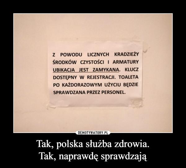 Tak, polska służba zdrowia.Tak, naprawdę sprawdzają –  Z powodu licznych kradzieży środków czystości i armatury ubikacja jest zamykana. Klucz dostępny w rejestracji. Toaleta po każdorazowym użyciu będzie sprawdzana przez personel.