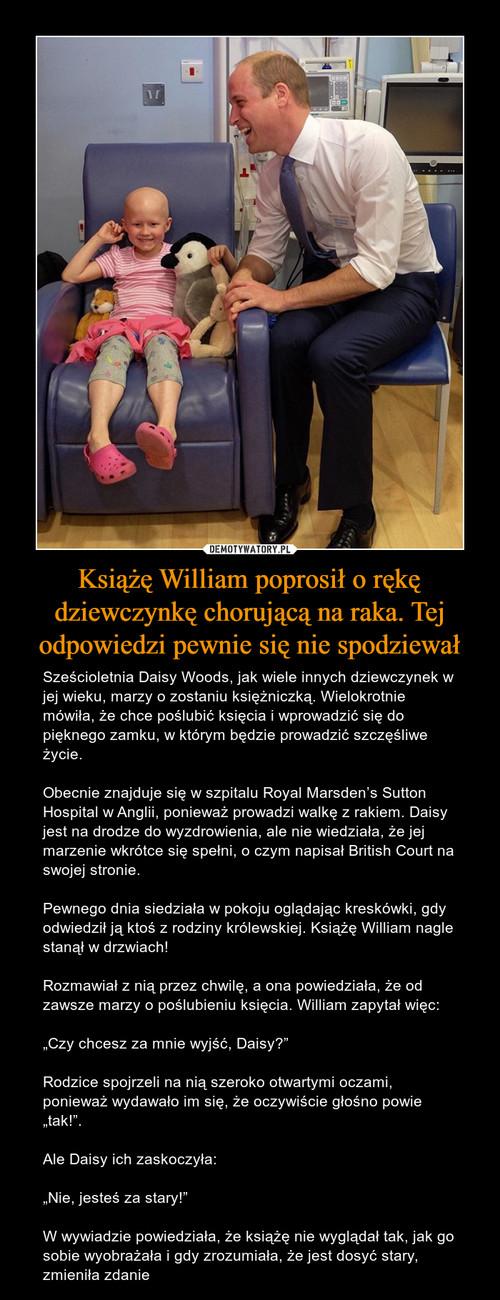 Książę William poprosił o rękę dziewczynkę chorującą na raka. Tej odpowiedzi pewnie się nie spodziewał
