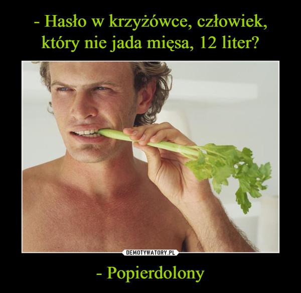 - Popierdolony –