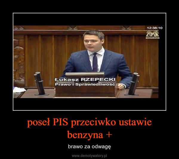 poseł PIS przeciwko ustawie benzyna + – brawo za odwagę