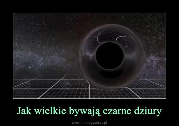 Jak wielkie bywają czarne dziury –