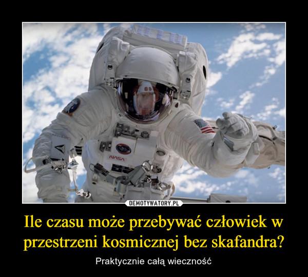 Ile czasu może przebywać człowiek w przestrzeni kosmicznej bez skafandra? – Praktycznie całą wieczność