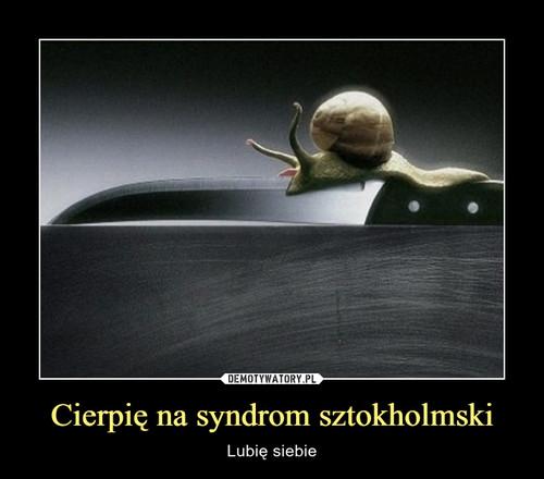 Cierpię na syndrom sztokholmski