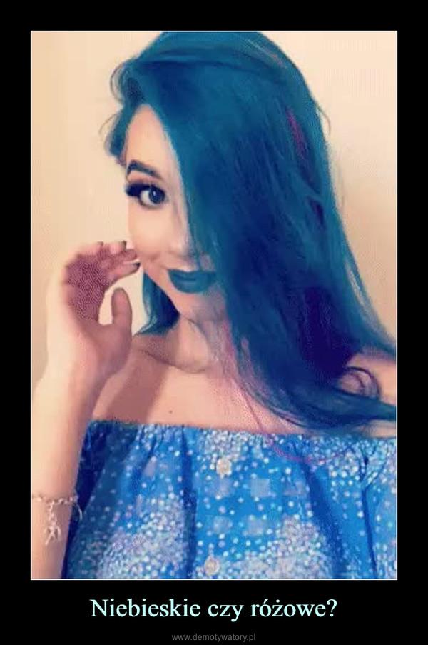 Niebieskie czy różowe? –
