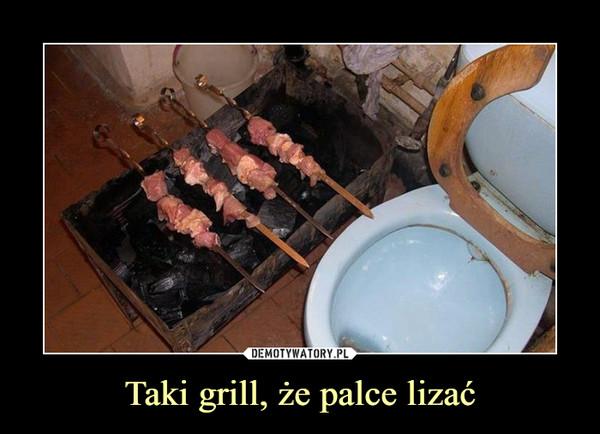 Taki grill, że palce lizać –
