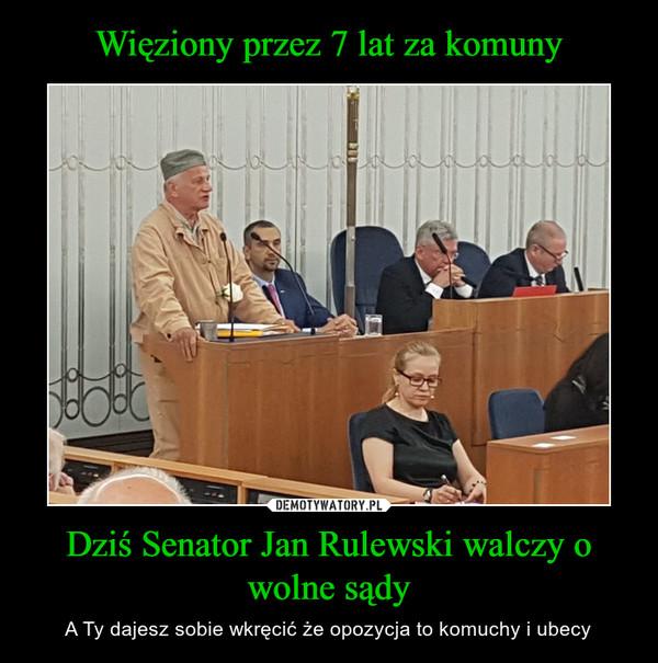 Dziś Senator Jan Rulewski walczy o wolne sądy – A Ty dajesz sobie wkręcić że opozycja to komuchy i ubecy