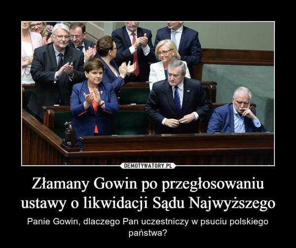 Złamany Gowin po przegłosowaniu ustawy o likwidacji Sądu Najwyższego – Panie Gowin, dlaczego Pan uczestniczy w psuciu polskiego państwa?