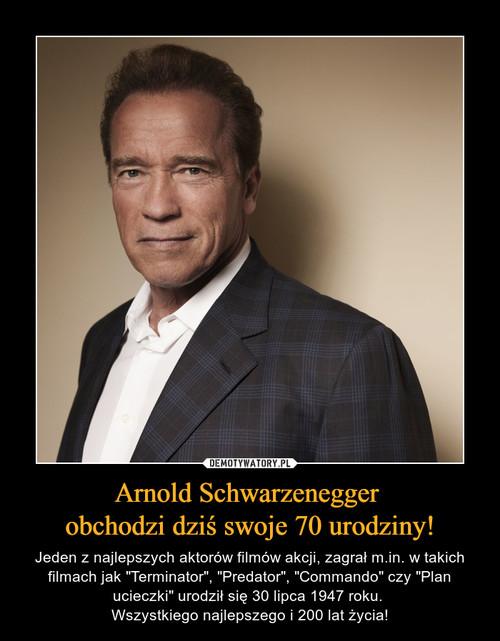 Arnold Schwarzenegger  obchodzi dziś swoje 70 urodziny!