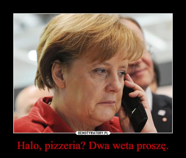 Halo, pizzeria? Dwa weta proszę. –
