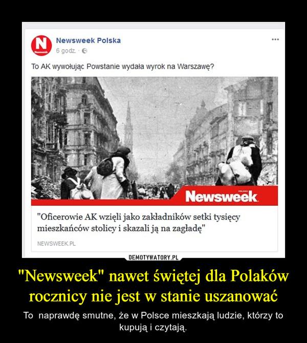 """""""Newsweek"""" nawet świętej dla Polaków rocznicy nie jest w stanie uszanować – To  naprawdę smutne, że w Polsce mieszkają ludzie, którzy to kupują i czytają."""