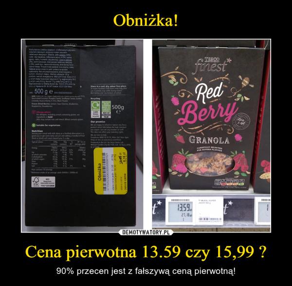 Cena pierwotna 13.59 czy 15,99 ? – 90% przecen jest z fałszywą ceną pierwotną!