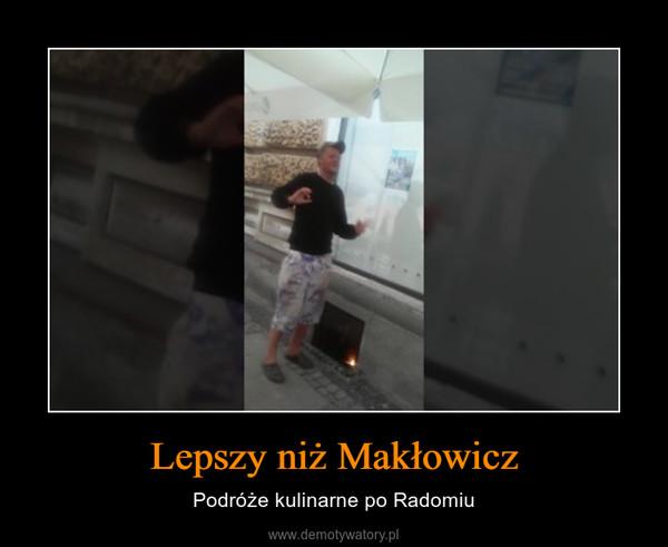 Lepszy niż Makłowicz – Podróże kulinarne po Radomiu