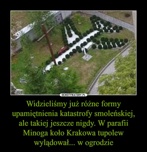 Widzieliśmy już różne formy upamiętnienia katastrofy smoleńskiej, ale takiej jeszcze nigdy. W parafii Minoga koło Krakowa tupolew wylądował... w ogrodzie –