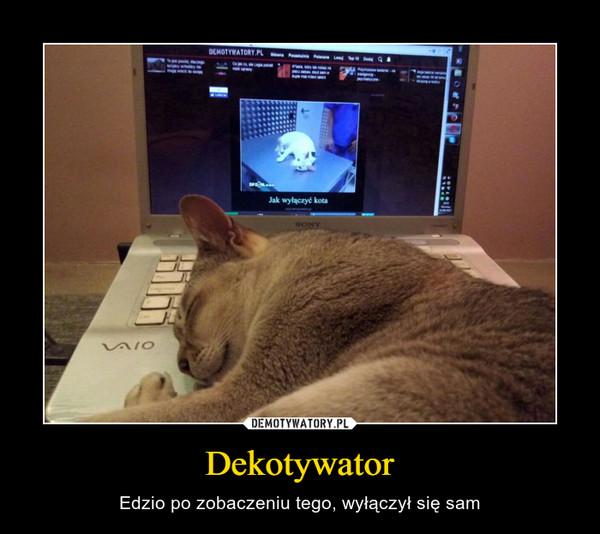 Dekotywator – Edzio po zobaczeniu tego, wyłączył się sam