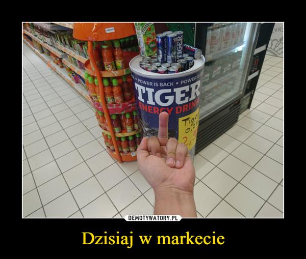 Dzisiaj w markecie –