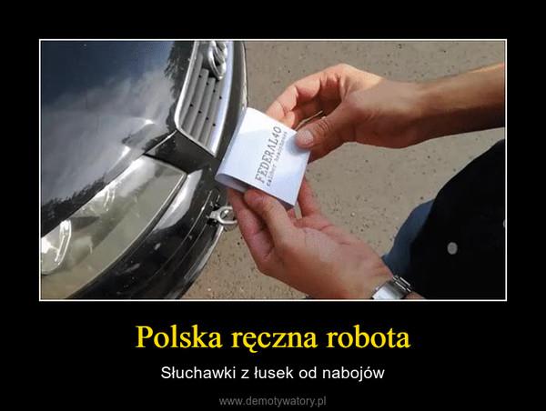 Polska ręczna robota – Słuchawki z łusek od nabojów
