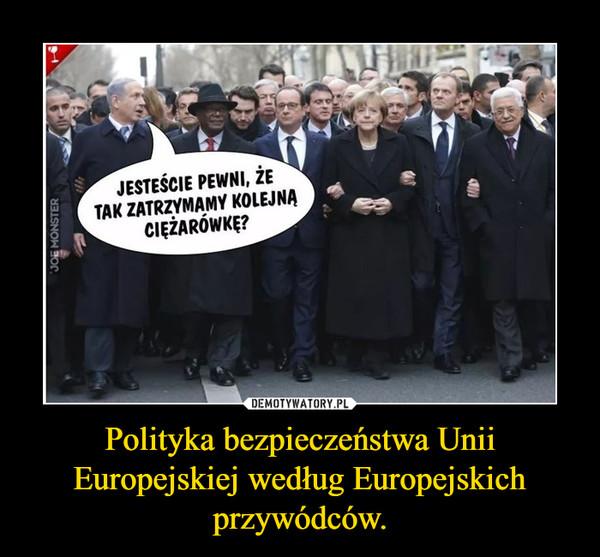 Polityka bezpieczeństwa Unii Europejskiej według Europejskich przywódców.