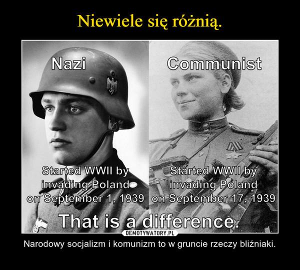– Narodowy socjalizm i komunizm to w gruncie rzeczy bliźniaki.