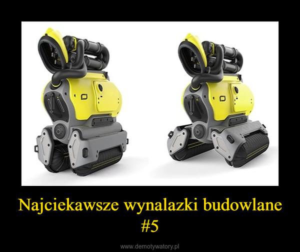 Najciekawsze wynalazki budowlane #5 –