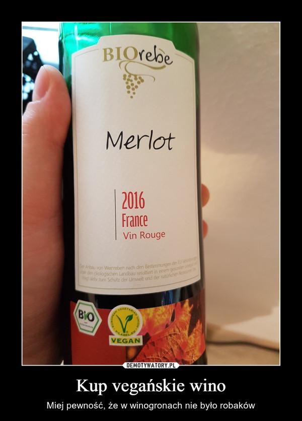 Kup vegańskie wino – Miej pewność, że w winogronach nie było robaków