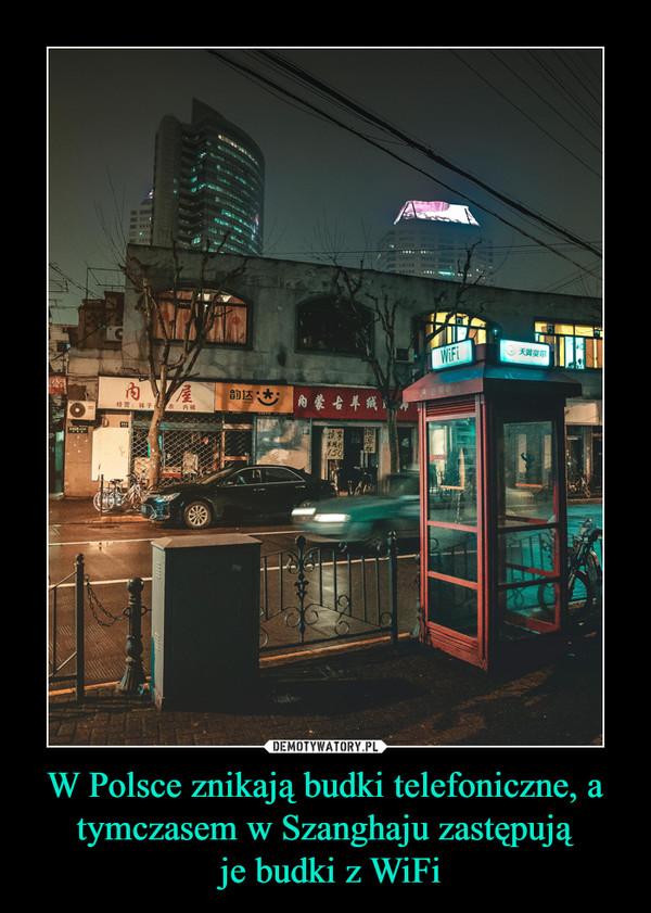 W Polsce znikają budki telefoniczne, a tymczasem w Szanghaju zastępują je budki z WiFi –