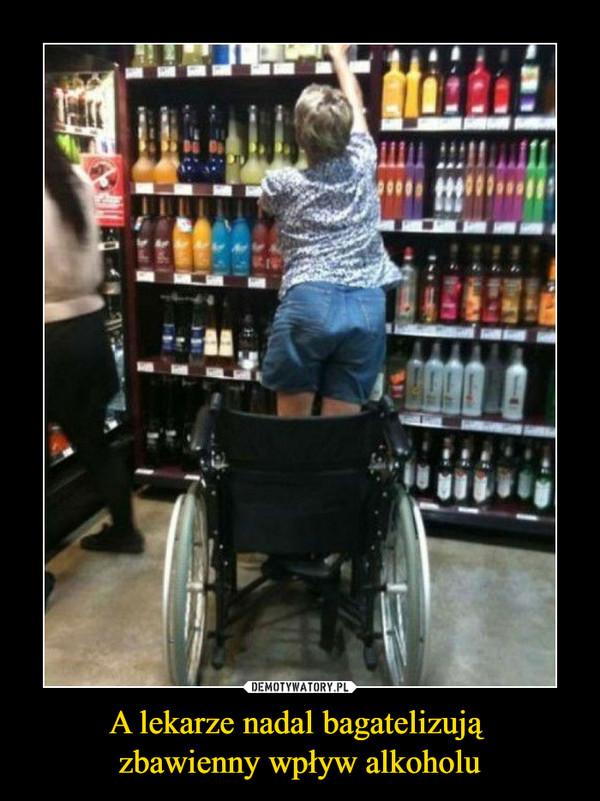 A lekarze nadal bagatelizują zbawienny wpływ alkoholu –