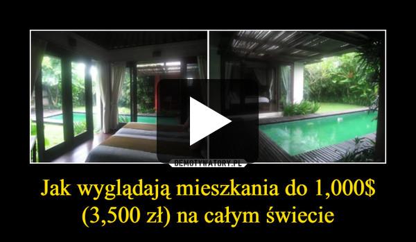 Jak wyglądają mieszkania do 1,000$ (3,500 zł) na całym świecie –