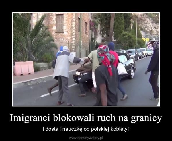 Imigranci blokowali ruch na granicy – i dostali nauczkę od polskiej kobiety!