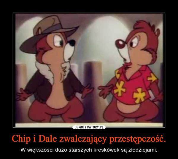 Chip i Dale zwalczający przestępczość. – W większości dużo starszych kreskówek są złodziejami.