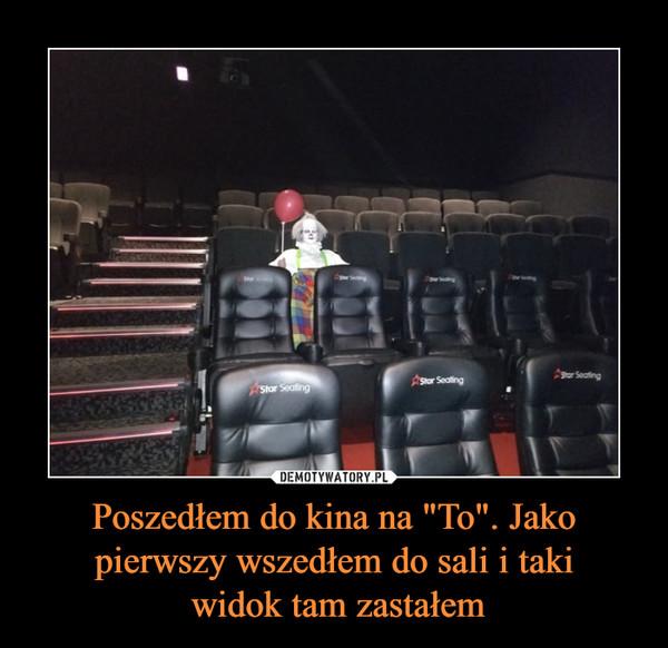 """Poszedłem do kina na """"To"""". Jako pierwszy wszedłem do sali i taki widok tam zastałem –"""