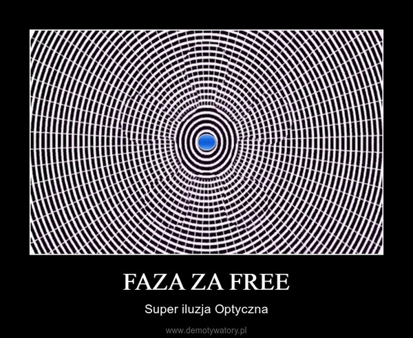 FAZA ZA FREE – Super iluzja Optyczna