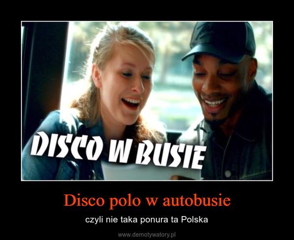Disco polo w autobusie – czyli nie taka ponura ta Polska