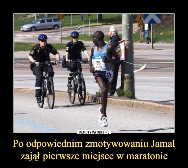 Po odpowiednim zmotywowaniu Jamal zajął pierwsze miejsce w maratonie –