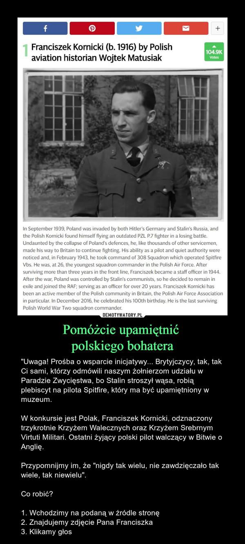 Pomóżcie upamiętnićpolskiego bohatera