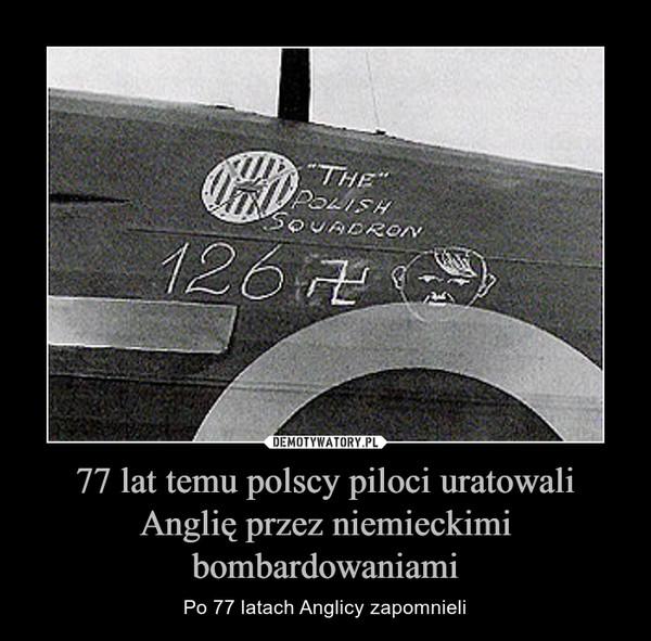 77 lat temu polscy piloci uratowali Anglię przez niemieckimi bombardowaniami – Po 77 latach Anglicy zapomnieli