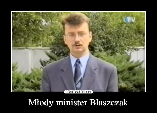 Młody minister Błaszczak –