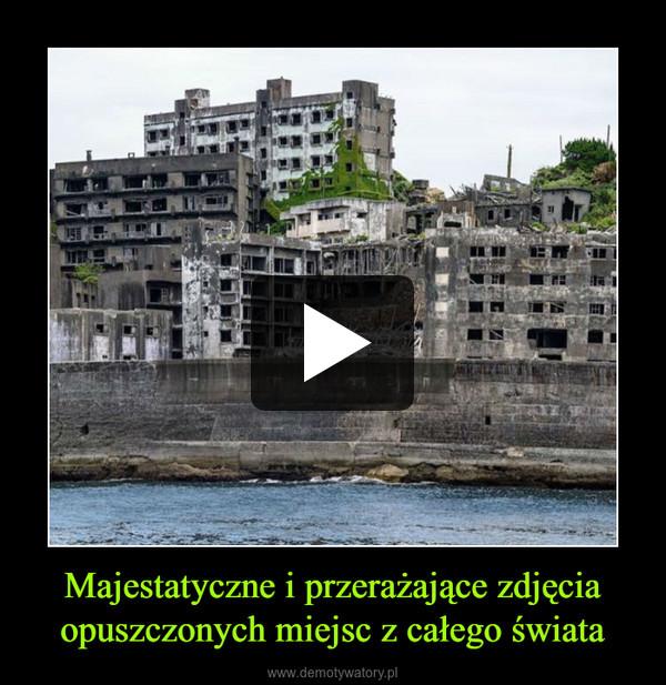 Majestatyczne i przerażające zdjęcia opuszczonych miejsc z całego świata –