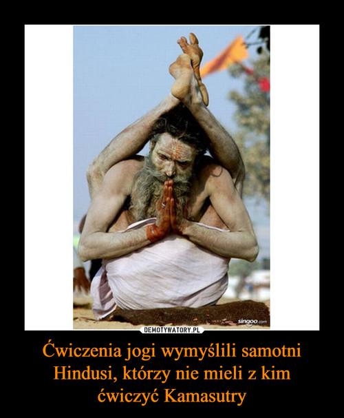 Ćwiczenia jogi wymyślili samotni Hindusi, którzy nie mieli z kim ćwiczyć Kamasutry