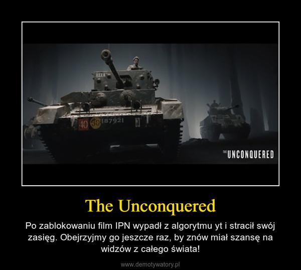 The Unconquered – Po zablokowaniu film IPN wypadł z algorytmu yt i stracił swój zasięg. Obejrzyjmy go jeszcze raz, by znów miał szansę na widzów z całego świata!