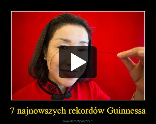 7 najnowszych rekordów Guinnessa –