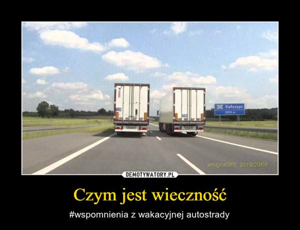 Czym jest wieczność – #wspomnienia z wakacyjnej autostrady