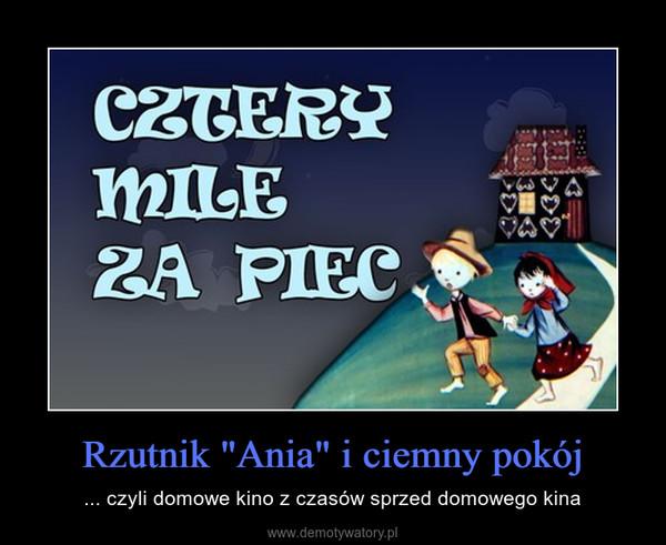 """Rzutnik """"Ania"""" i ciemny pokój – ... czyli domowe kino z czasów sprzed domowego kina"""