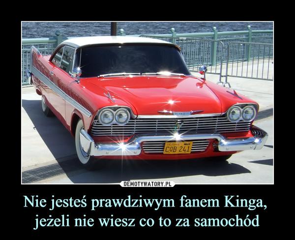 Nie jesteś prawdziwym fanem Kinga, jeżeli nie wiesz co to za samochód –