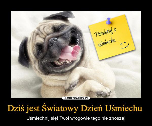 Dziś jest Światowy Dzień Uśmiechu  – Uśmiechnij się! Twoi wrogowie tego nie znoszą!